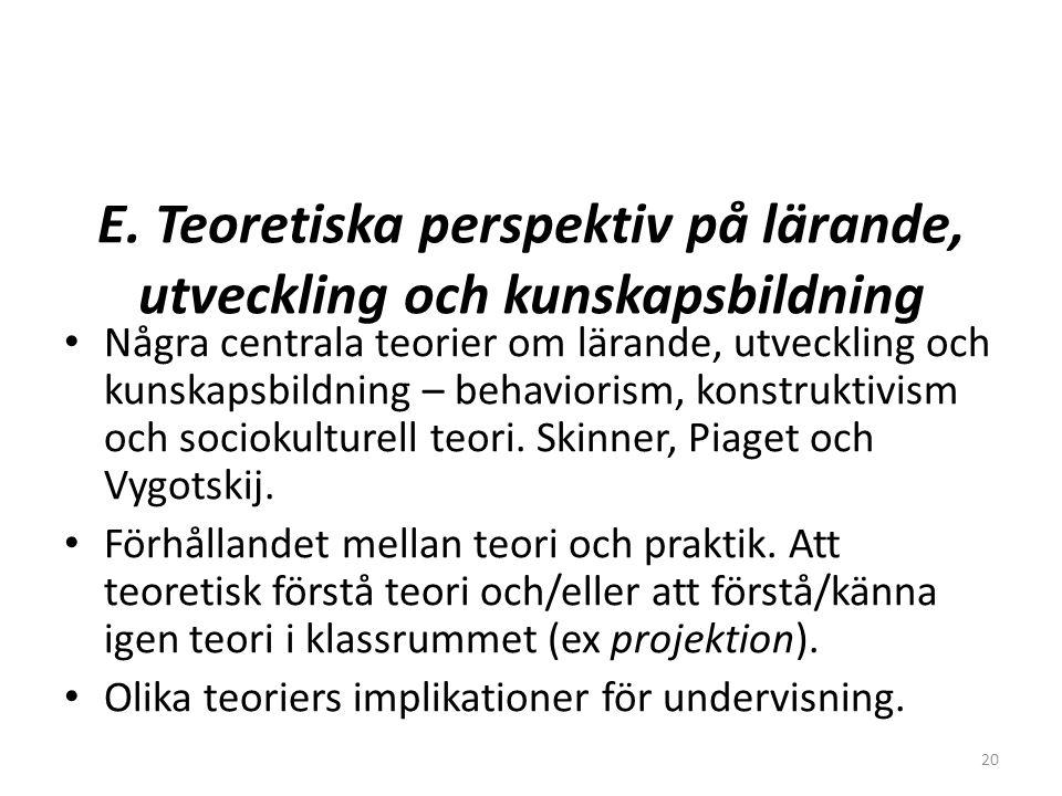 20 E. Teoretiska perspektiv på lärande, utveckling och kunskapsbildning • Några centrala teorier om lärande, utveckling och kunskapsbildning – behavio