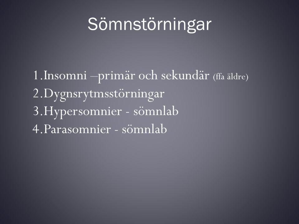 Sömnstörningar 1.Insomni –primär och sekundär (ffa äldre) 2.Dygnsrytmsstörningar 3.Hypersomnier - sömnlab 4.Parasomnier - sömnlab
