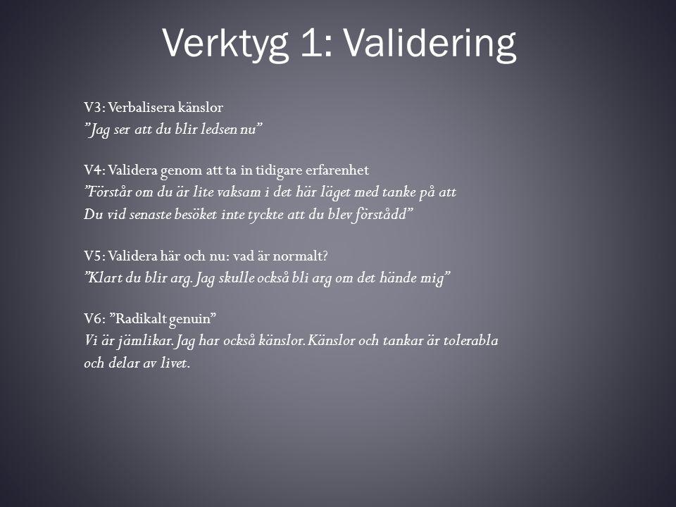 """Verktyg 1: Validering V3: Verbalisera känslor """" Jag ser att du blir ledsen nu"""" V4: Validera genom att ta in tidigare erfarenhet """"Förstår om du är lite"""
