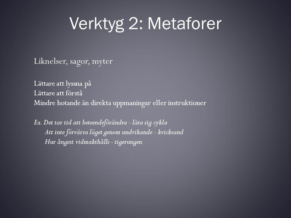 Verktyg 2: Metaforer Liknelser, sagor, myter Lättare att lyssna på Lättare att förstå Mindre hotande än direkta uppmaningar eller instruktioner Ex. De
