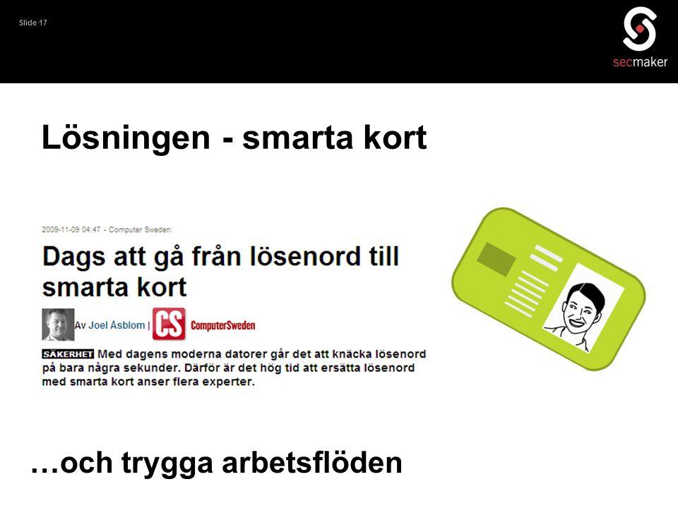 Slide 17 …och trygga arbetsflöden Lösningen - smarta kort