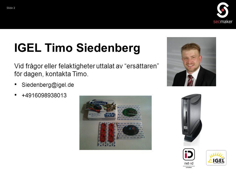 """Slide 2 IGEL Timo Siedenberg Vid frågor eller felaktigheter uttalat av """"ersättaren"""" för dagen, kontakta Timo. • Siedenberg@igel.de • +4916098938013"""