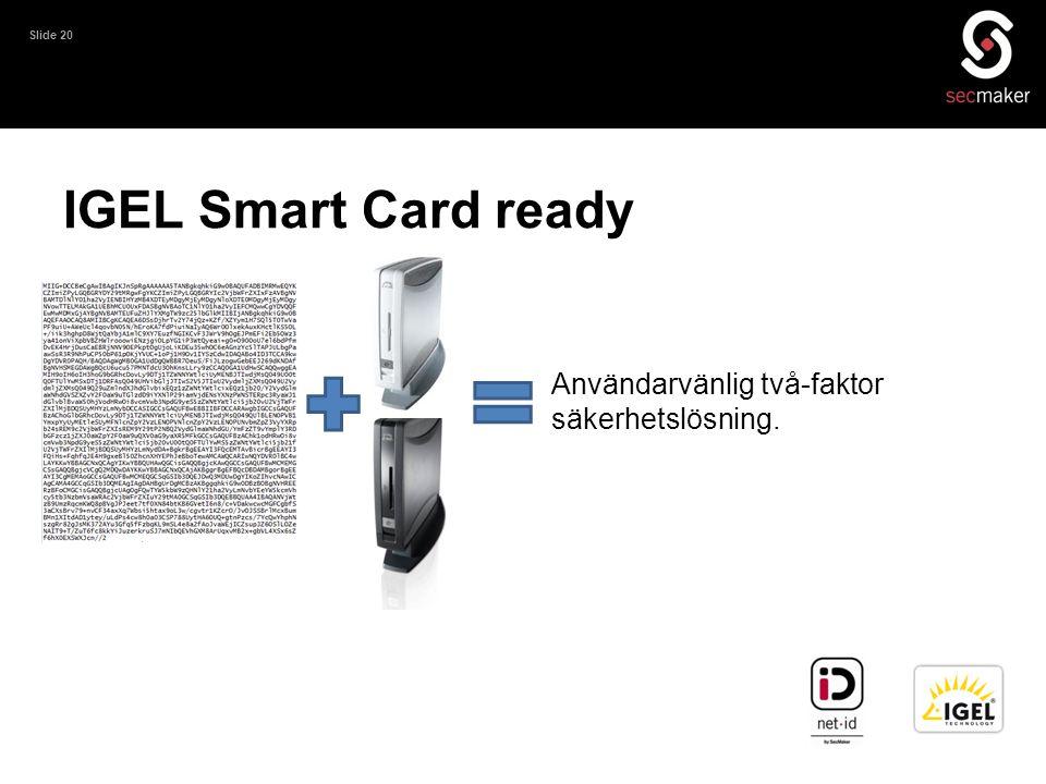 Slide 20 IGEL Smart Card ready Användarvänlig två-faktor säkerhetslösning.