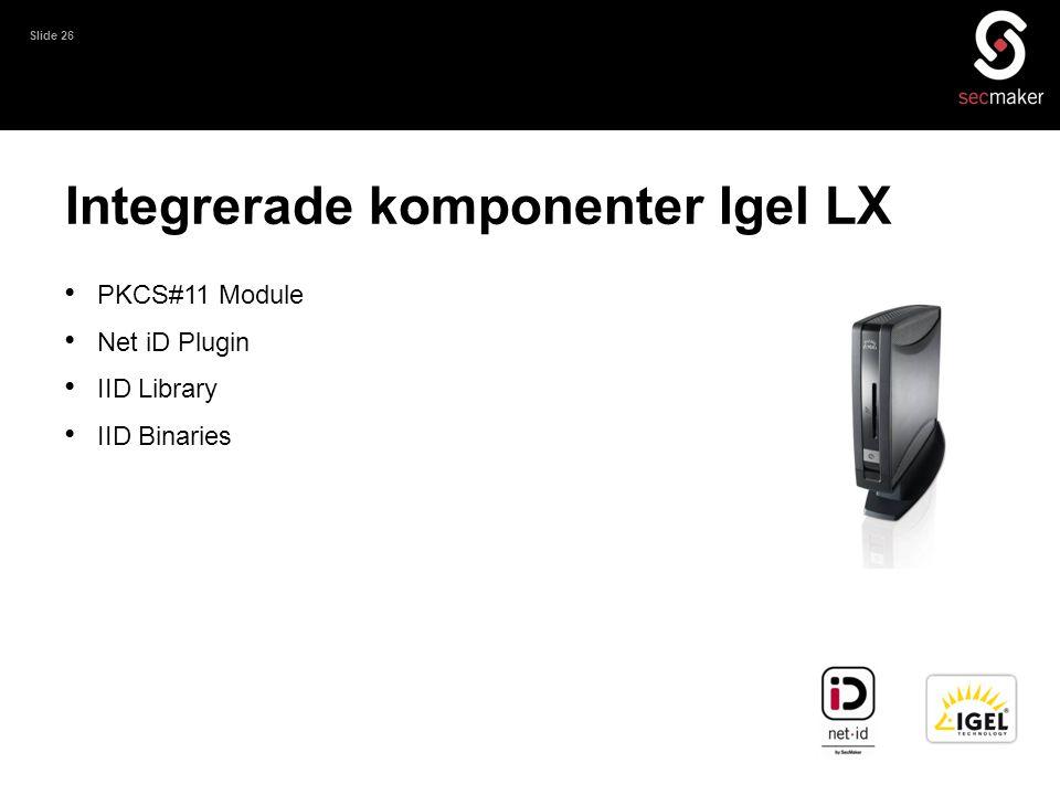 Slide 26 Integrerade komponenter Igel LX • PKCS#11 Module • Net iD Plugin • IID Library • IID Binaries