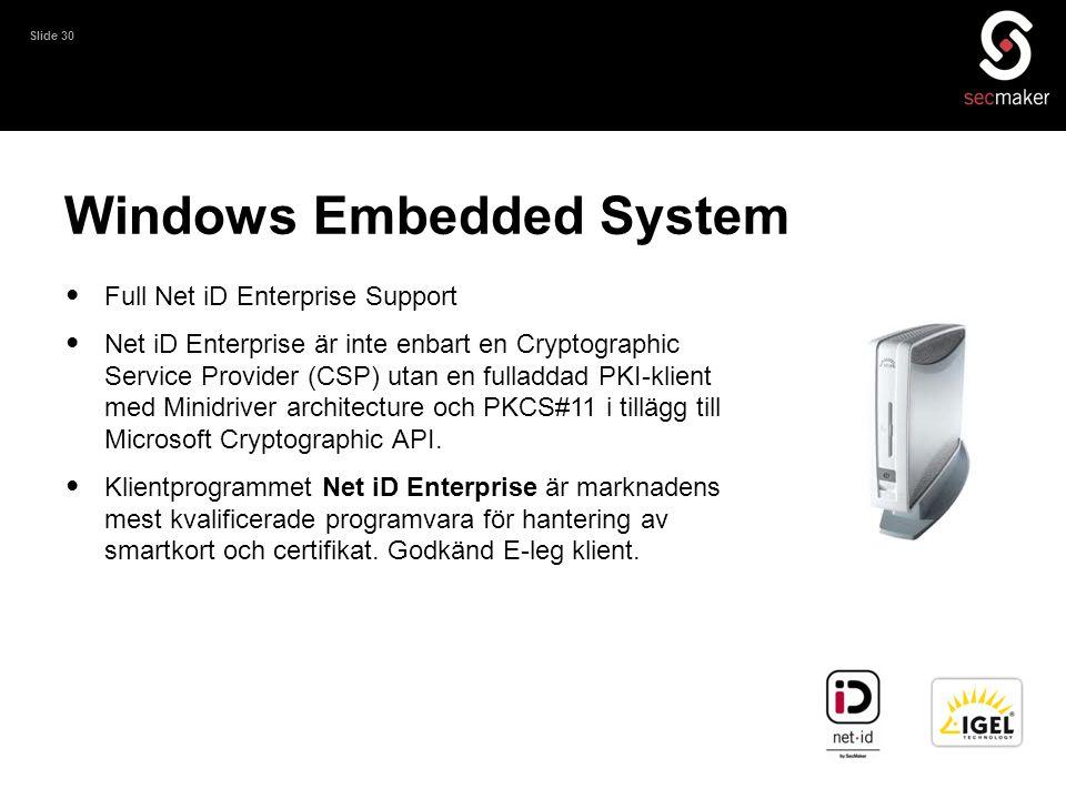 Slide 30 Windows Embedded System • Full Net iD Enterprise Support • Net iD Enterprise är inte enbart en Cryptographic Service Provider (CSP) utan en f