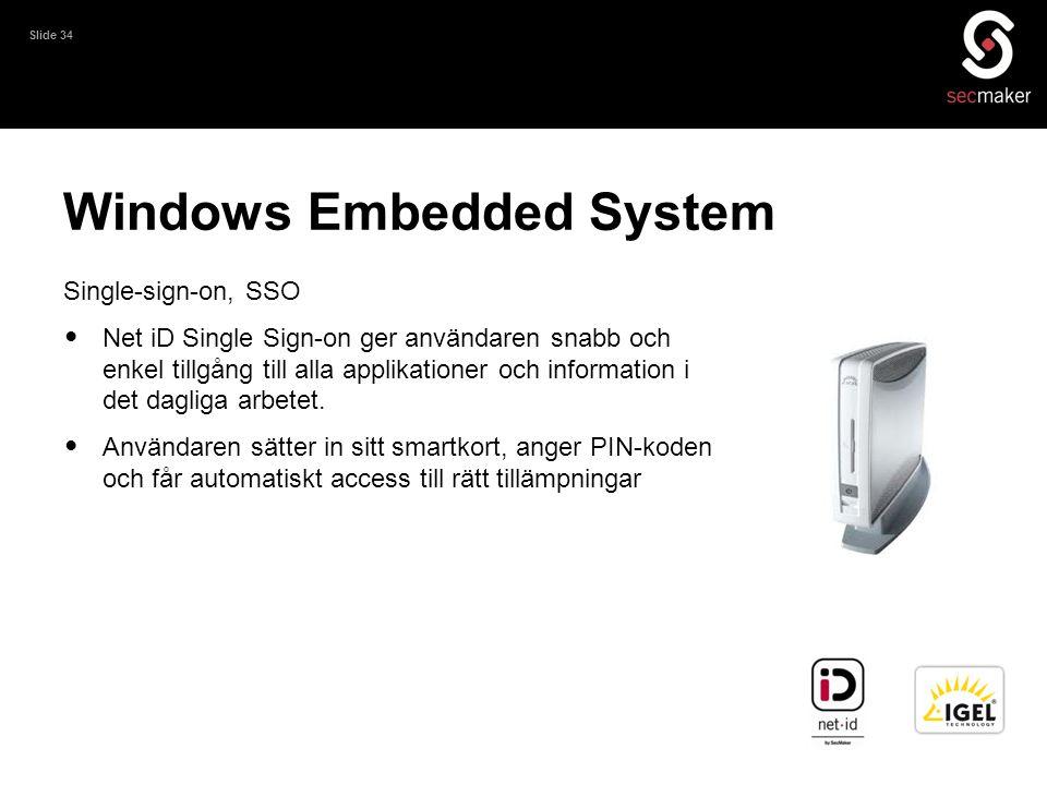 Slide 34 Windows Embedded System Single-sign-on, SSO • Net iD Single Sign-on ger användaren snabb och enkel tillgång till alla applikationer och infor