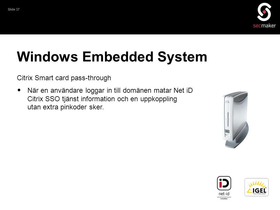 Slide 37 Windows Embedded System Citrix Smart card pass-through • När en användare loggar in till domänen matar Net iD Citrix SSO tjänst information o