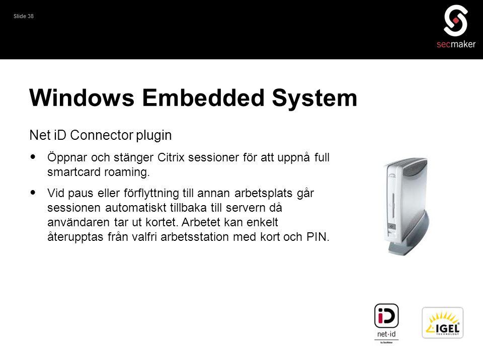 Slide 38 Windows Embedded System Net iD Connector plugin • Öppnar och stänger Citrix sessioner för att uppnå full smartcard roaming. • Vid paus eller