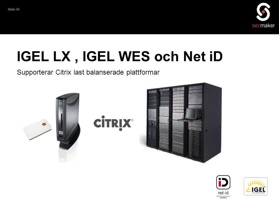 Slide 45 IGEL LX, IGEL WES och Net iD Supporterar Citrix last balanserade plattformar