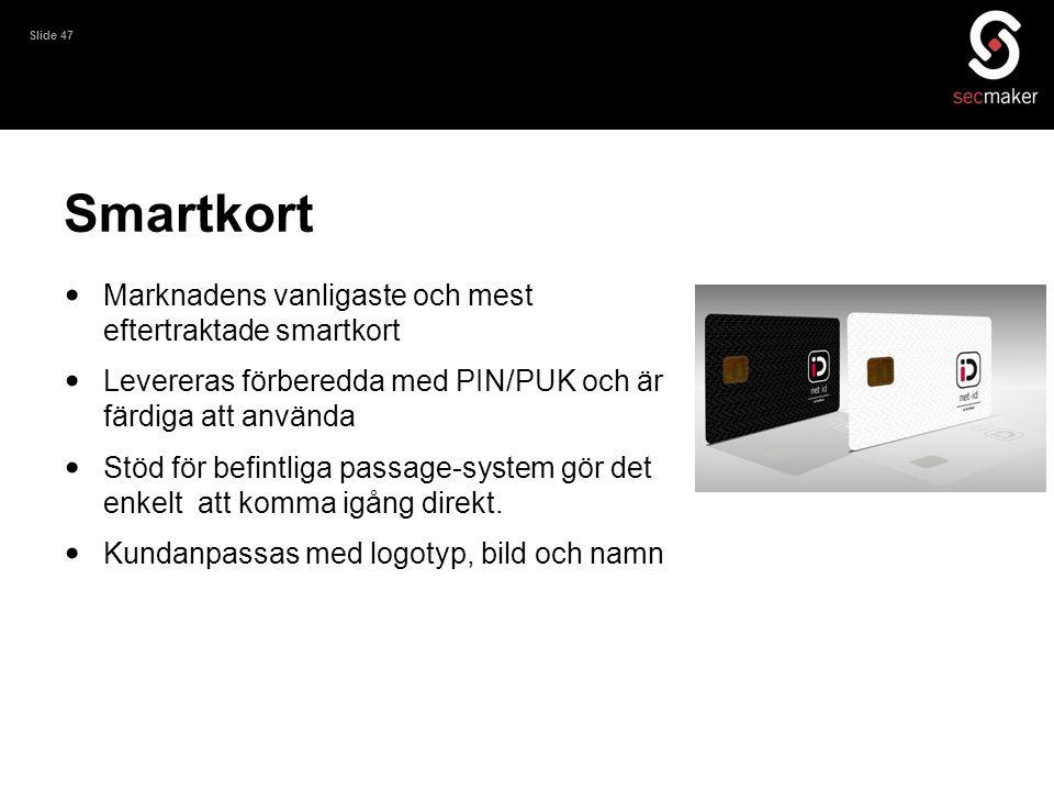 Slide 47 Smartkort • Marknadens vanligaste och mest eftertraktade smartkort • Levereras förberedda med PIN/PUK och är färdiga att använda • Stöd för b