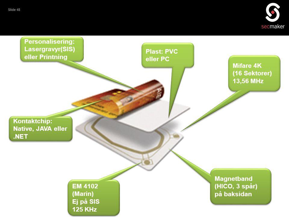 Slide 48 EM 4102 (Marin) Ej på SIS 125 KHz EM 4102 (Marin) Ej på SIS 125 KHz Mifare 4K (16 Sektorer) 13,56 MHz Mifare 4K (16 Sektorer) 13,56 MHz Plast