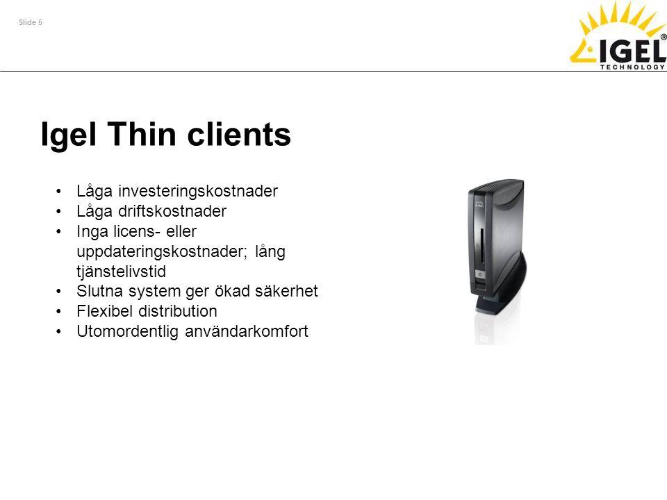 Slide 5 Igel Thin clients •Låga investeringskostnader •Låga driftskostnader •Inga licens- eller uppdateringskostnader; lång tjänstelivstid •Slutna sys