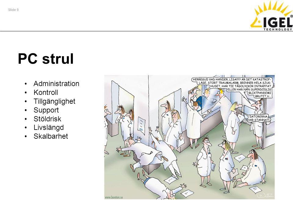 Slide 9 PC strul •Administration •Kontroll •Tillgänglighet •Support •Stöldrisk •Livslängd •Skalbarhet