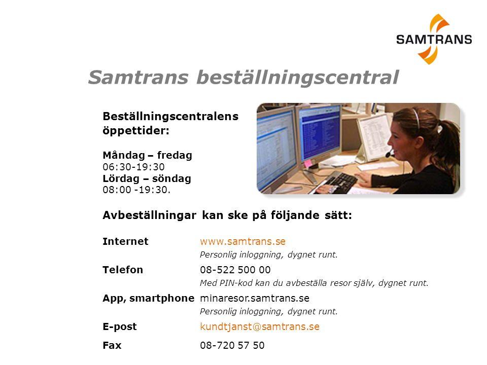 Samtrans beställningscentral Beställningscentralens öppettider: Måndag – fredag 06:30-19:30 Lördag – söndag 08:00 -19:30. Avbeställningar kan ske på f