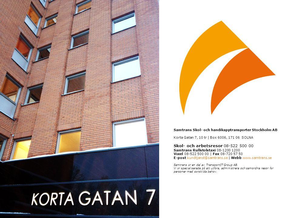 Samtrans Skol- och handikapptransporter Stockholm AB Korta Gatan 7, 10 tr | Box 6006, 171 06 SOLNA Skol- och arbetsresor 08-522 500 00 Samtrans Rullst