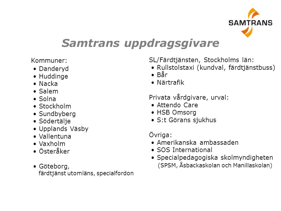 Samtrans uppdragsgivare Kommuner: • Danderyd • Huddinge • Nacka • Salem • Solna • Stockholm • Sundbyberg • Södertälje • Upplands Väsby • Vallentuna •
