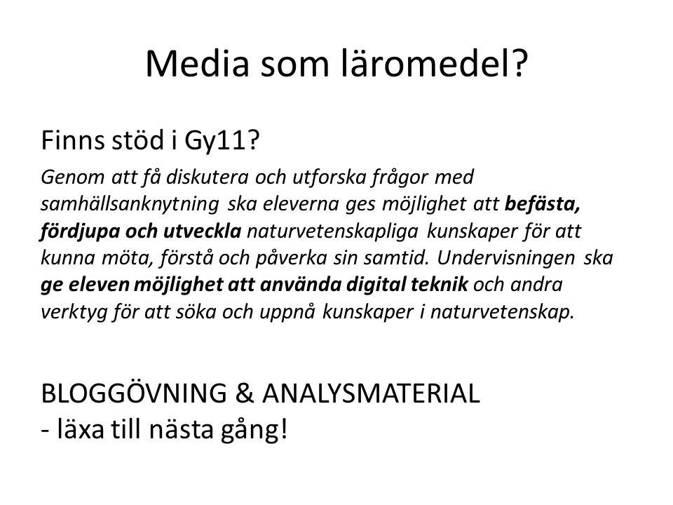 Media som läromedel? Finns stöd i Gy11? Genom att få diskutera och utforska frågor med samhällsanknytning ska eleverna ges möjlighet att befästa, förd