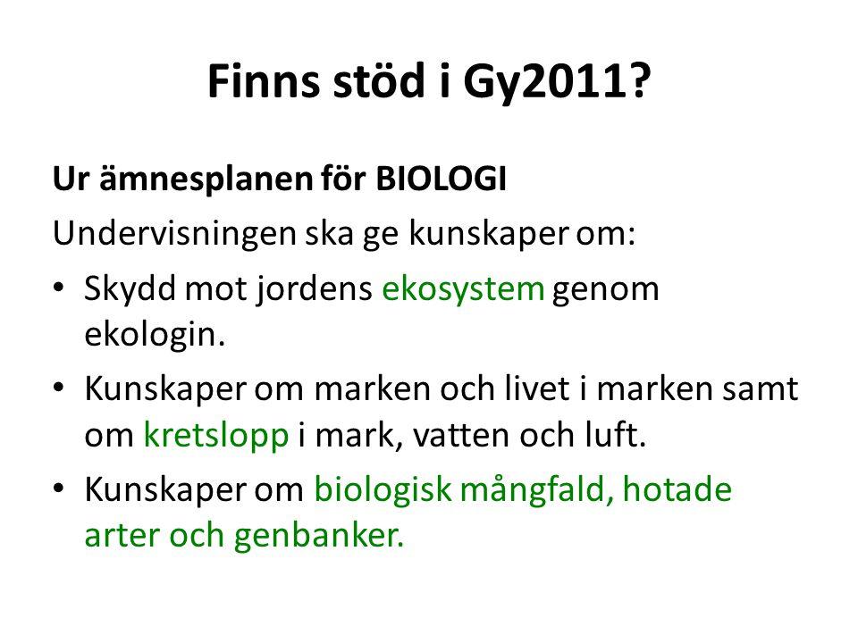 Finns stöd i Gy2011? Ur ämnesplanen för BIOLOGI Undervisningen ska ge kunskaper om: • Skydd mot jordens ekosystem genom ekologin. • Kunskaper om marke