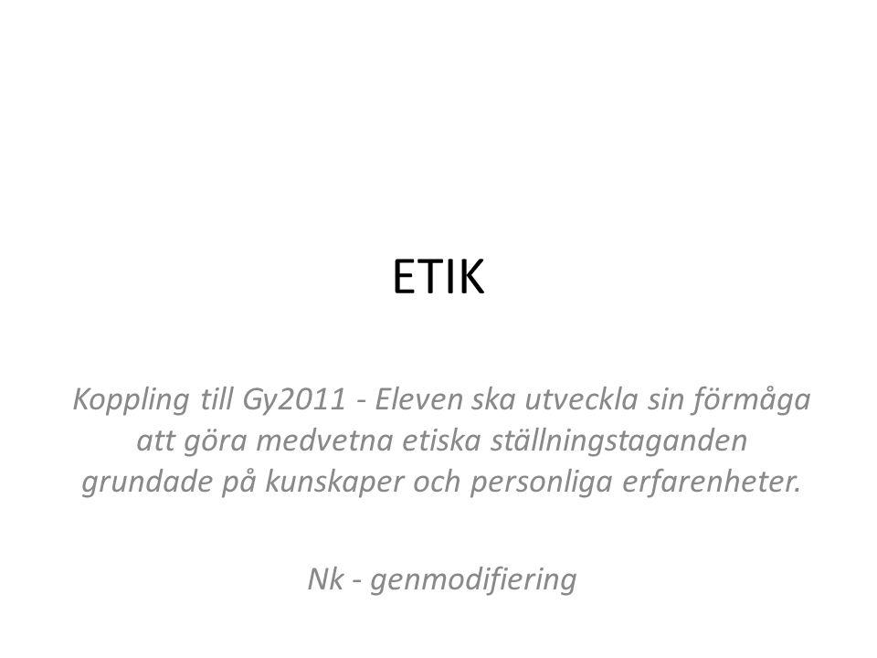 ETIK Koppling till Gy2011 - Eleven ska utveckla sin förmåga att göra medvetna etiska ställningstaganden grundade på kunskaper och personliga erfarenhe