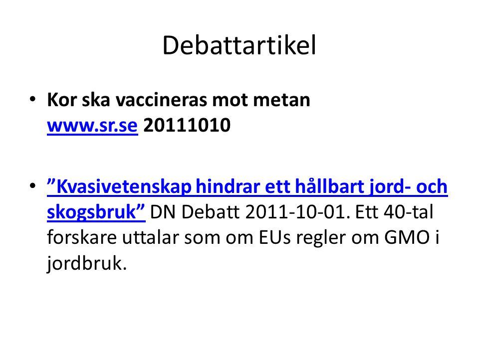 """Debattartikel • Kor ska vaccineras mot metan www.sr.se 20111010 www.sr.se • """"Kvasivetenskap hindrar ett hållbart jord- och skogsbruk"""" DN Debatt 2011-1"""