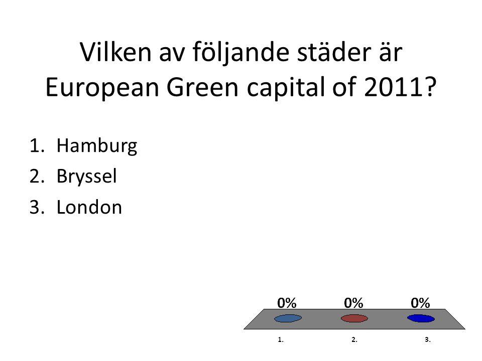 Vilken av följande städer är European Green capital of 2011? 1.Hamburg 2.Bryssel 3.London