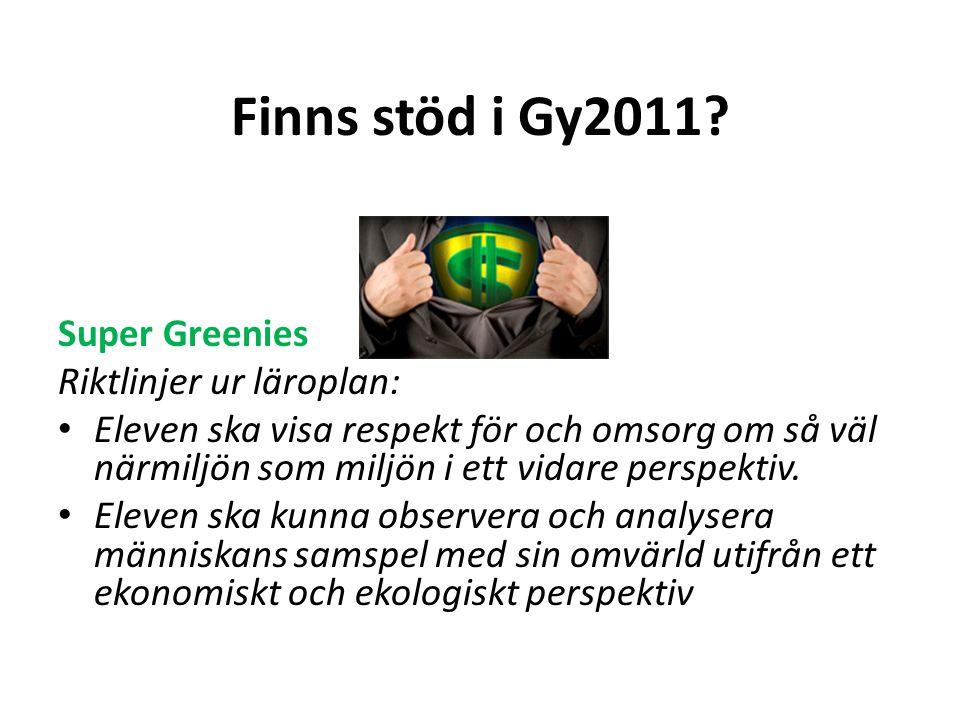 Finns stöd i Gy2011? Super Greenies Riktlinjer ur läroplan: • Eleven ska visa respekt för och omsorg om så väl närmiljön som miljön i ett vidare persp