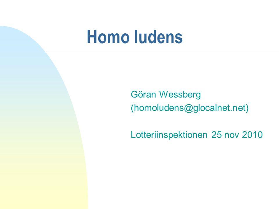 Homo ludens Göran Wessberg (homoludens@glocalnet.net) Lotteriinspektionen 25 nov 2010