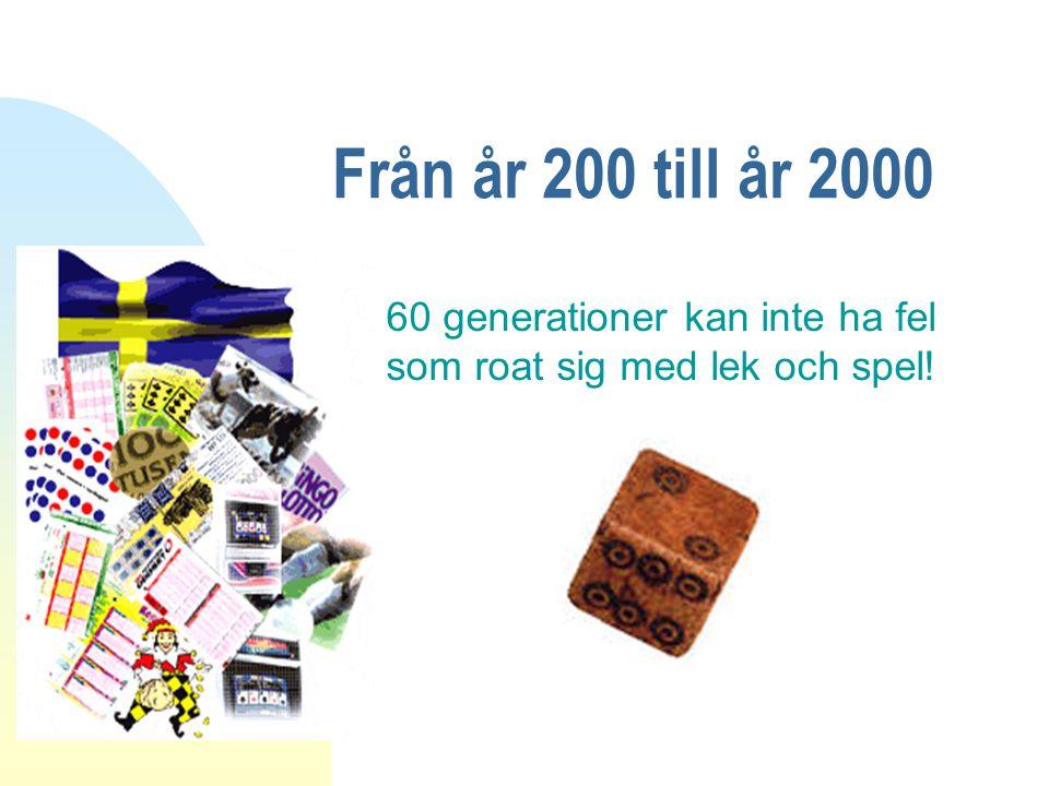 Från år 200 till år 2000 n 60 generationer kan inte ha fel som roat sig med lek och spel!