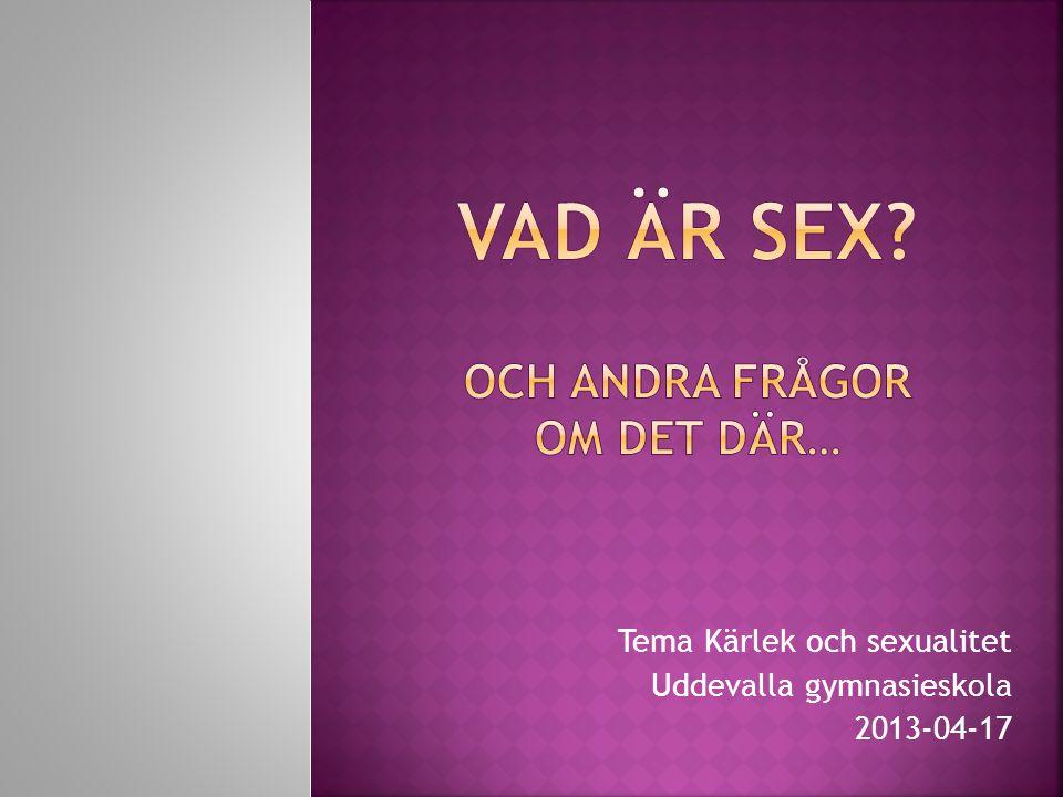 Tema Kärlek och sexualitet Uddevalla gymnasieskola 2013-04-17
