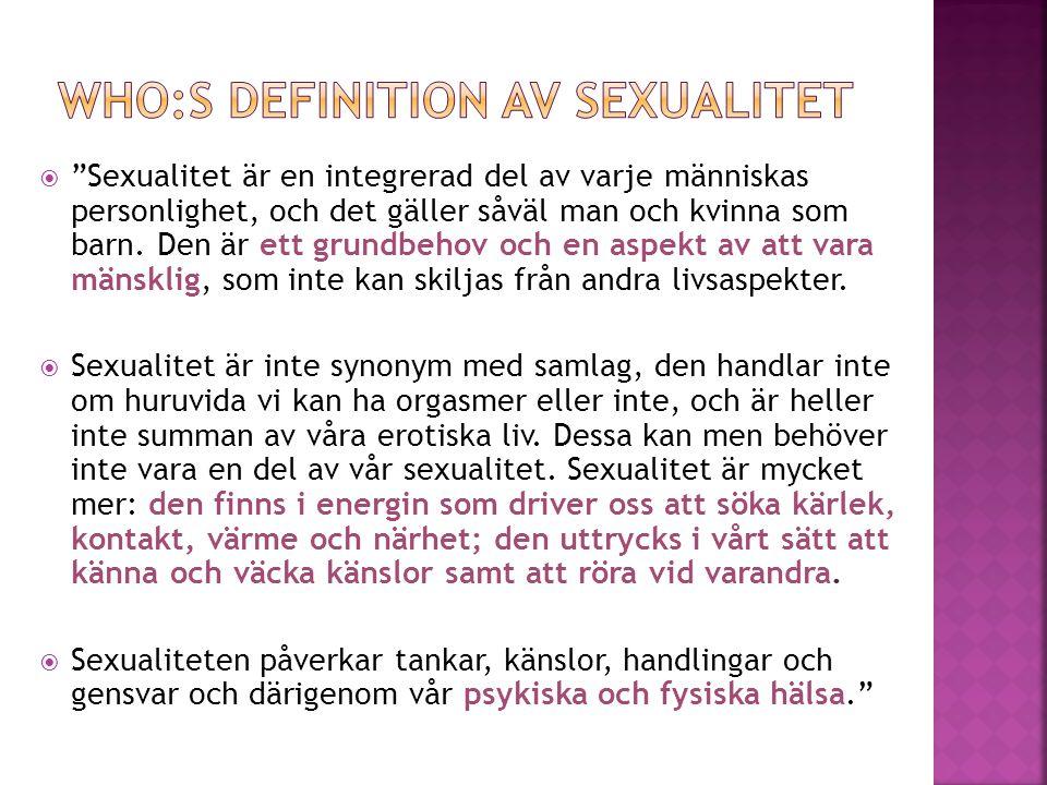 """ """"Sexualitet är en integrerad del av varje människas personlighet, och det gäller såväl man och kvinna som barn. Den är ett grundbehov och en aspekt"""