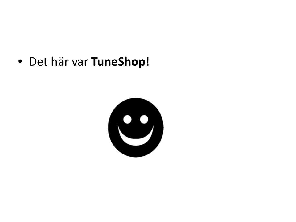 • Det här var TuneShop!