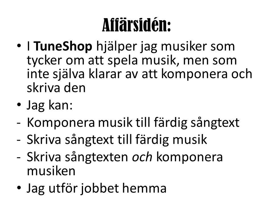 Affärsidén: • I TuneShop hjälper jag musiker som tycker om att spela musik, men som inte själva klarar av att komponera och skriva den • Jag kan: -Kom