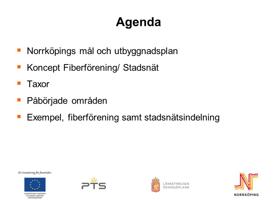 Agenda  Norrköpings mål och utbyggnadsplan  Koncept Fiberförening/ Stadsnät  Taxor  Påbörjade områden  Exempel, fiberförening samt stadsnätsindelning