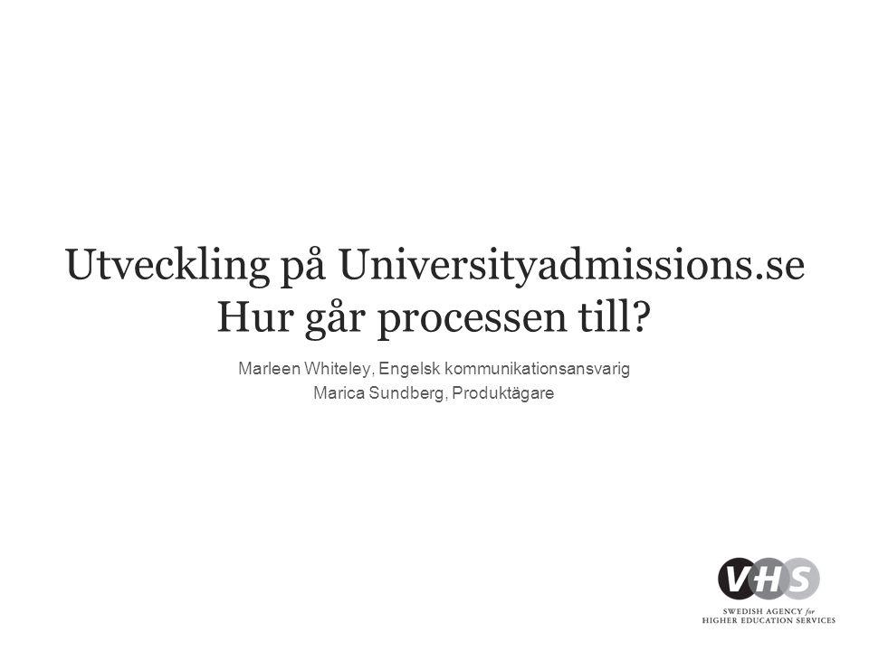 Utveckling på Universityadmissions.se Hur går processen till.