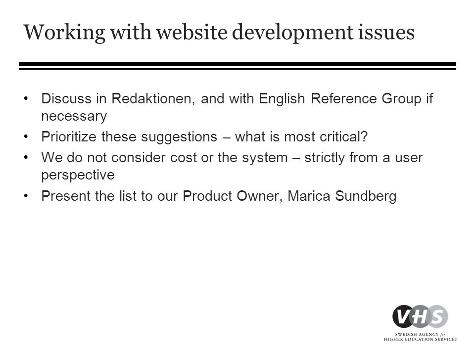 Working with website development issues •Discuss in Redaktionen, and with English Reference Group if necessary •Prioritize these suggestions – what is most critical.