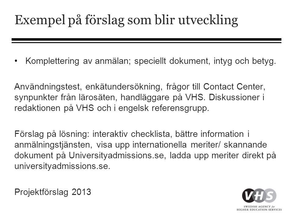 Exempel på förslag som blir utveckling •Komplettering av anmälan; speciellt dokument, intyg och betyg.