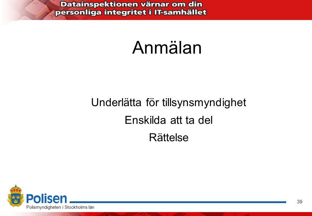 40 Polismyndigheten i Stockholms län Anmälan Huvudregeln är att alla behandlingar skall anmälas till Datainspektionen Undantag: om personuppgiftsombud är utsett - anmäl då allt till PuO