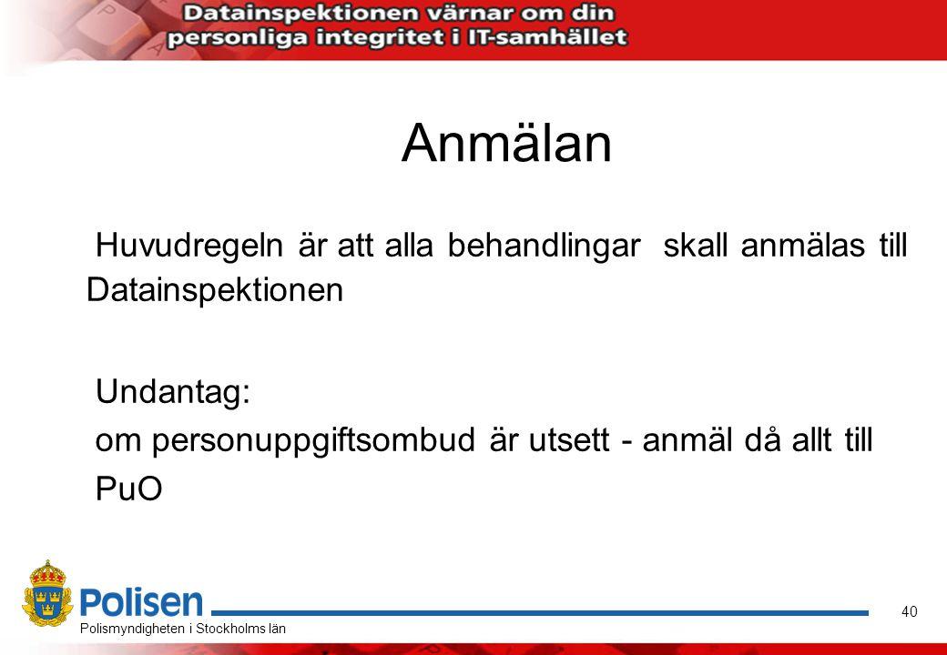 41 Polismyndigheten i Stockholms län Löpande text Anmälningsskyldigheten gäller inte i löpande text.