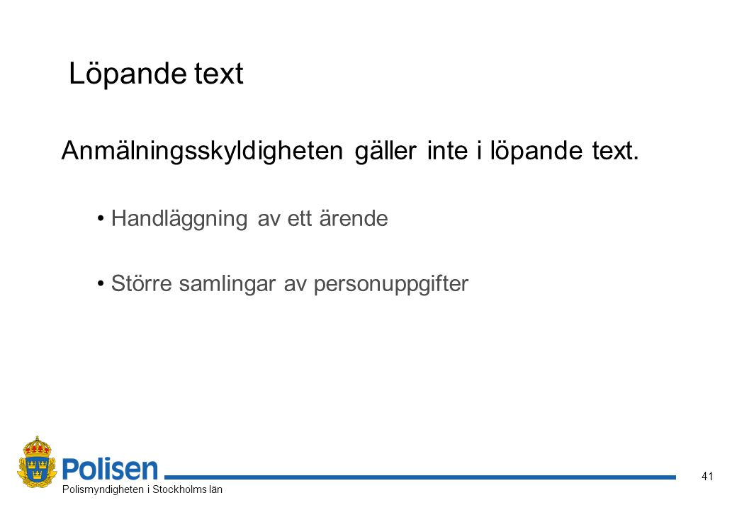 42 Polismyndigheten i Stockholms län Anmälan •Ansvariges namn •Ändamålet med behandlingen •Kategorier av registrerade •Kategorier av uppgifter