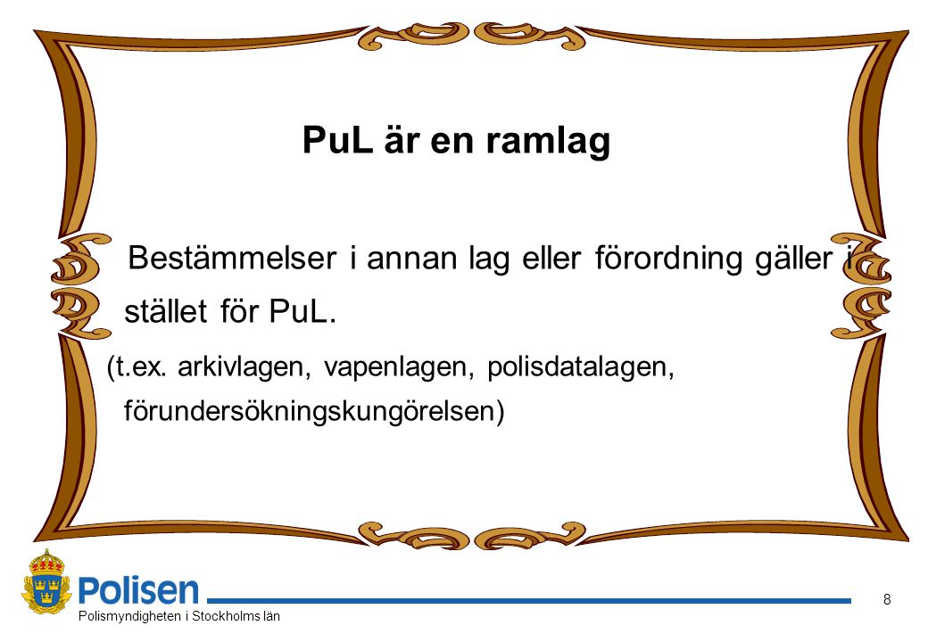 9 Polismyndigheten i Stockholms län Grundbegrepp • personuppgifter • behandling av personuppgifter • personuppgiftsansvarig • personuppgiftsombud