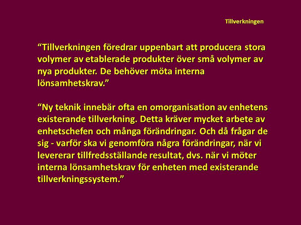 """Tillverkningen """"Tillverkningen föredrar uppenbart att producera stora volymer av etablerade produkter över små volymer av nya produkter. De behöver mö"""