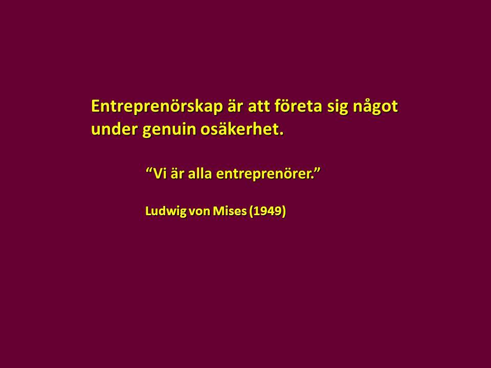 """Entreprenörskap är att företa sig något under genuin osäkerhet. """"Vi är alla entreprenörer."""" Ludwig von Mises (1949)"""