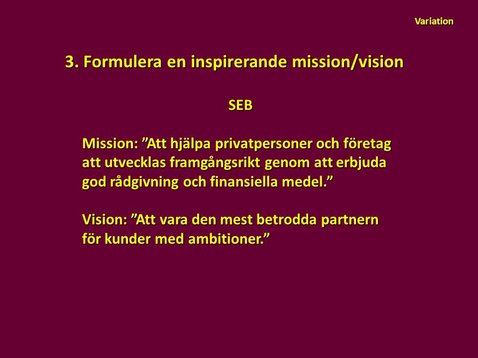 """3. Formulera en inspirerande mission/vision SEB Mission: """"Att hjälpa privatpersoner och företag att utvecklas framgångsrikt genom att erbjuda god rådg"""