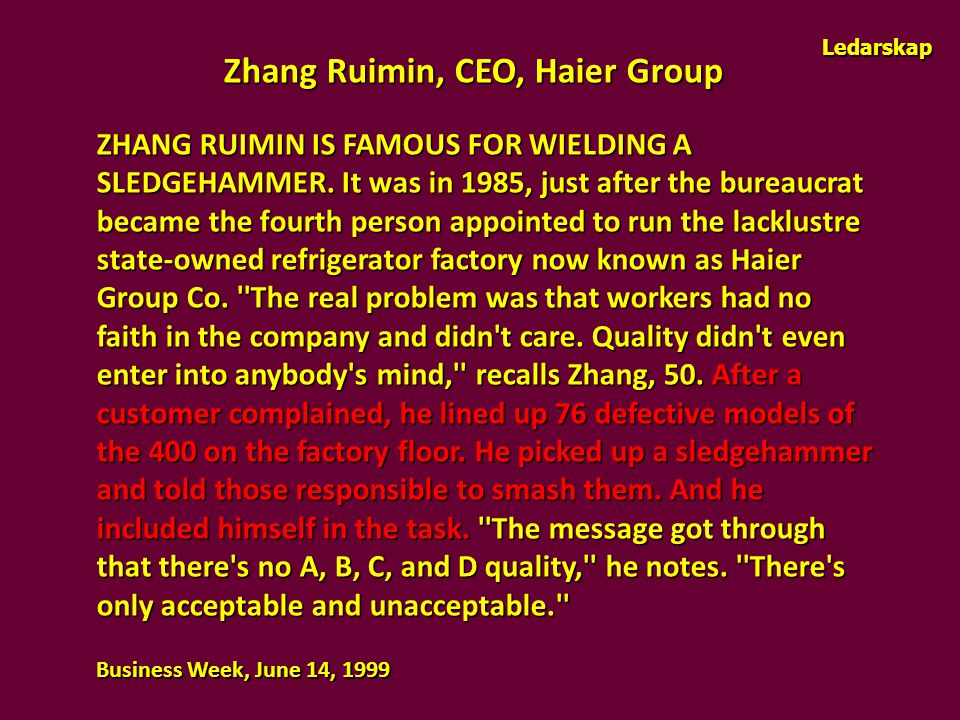 Zhang Ruimin, CEO, Haier Group ZHANG RUIMIN IS FAMOUS FOR WIELDING A SLEDGEHAMMER. It was in 1985, just after the bureaucrat became the fourth person