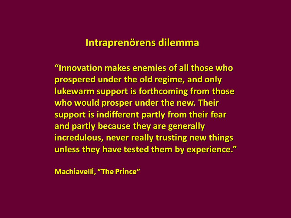 """""""Innovation makes enemies of all those who prospered under the old regime, and only lukewarm support is forthcoming from those who would prosper under"""