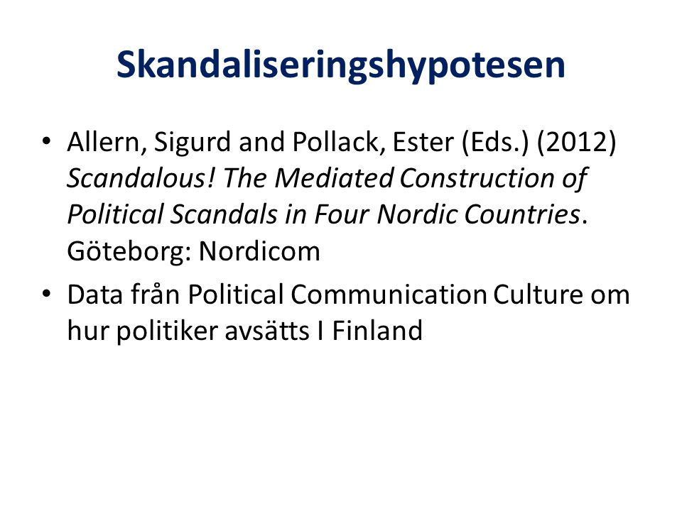 Skandaliseringshypotesen • Allern, Sigurd and Pollack, Ester (Eds.) (2012) Scandalous! The Mediated Construction of Political Scandals in Four Nordic