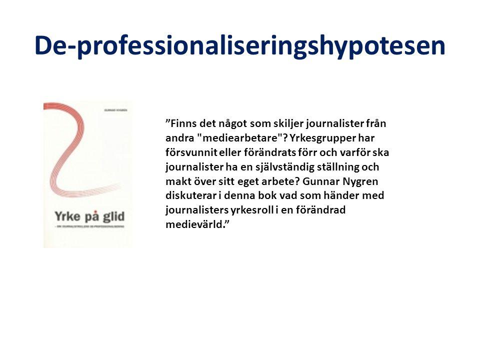 De-professionaliseringshypotesen Finns det något som skiljer journalister från andra mediearbetare .