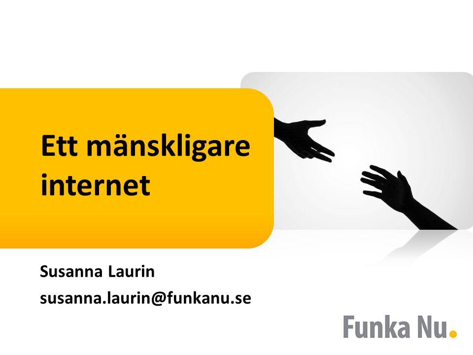 Ett mänskligare internet Susanna Laurin susanna.laurin@funkanu.se