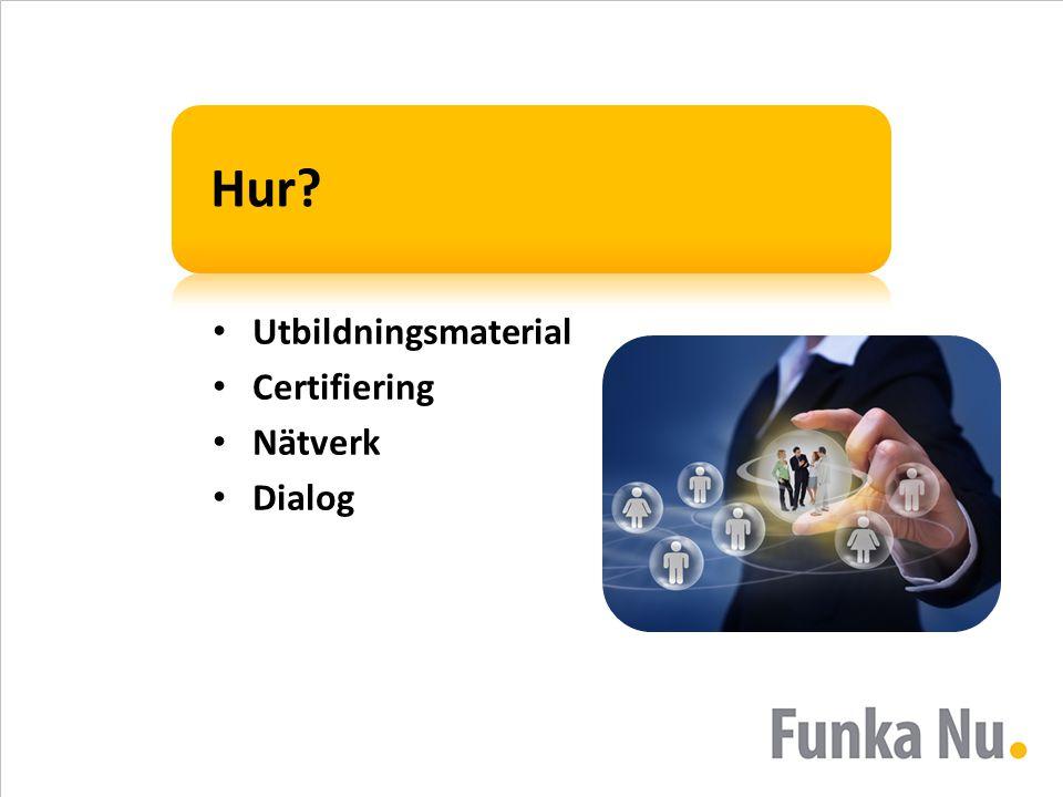 Hur? • Utbildningsmaterial • Certifiering • Nätverk • Dialog