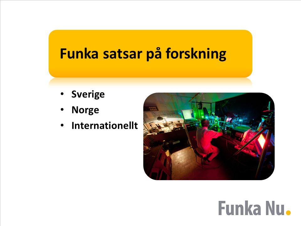 Funka satsar på forskning • Sverige • Norge • Internationellt